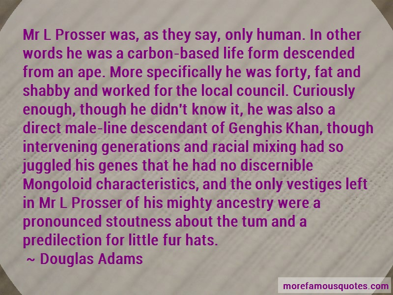 Douglas Adams Quotes: Mr L Prosser Was As They Say Only Human