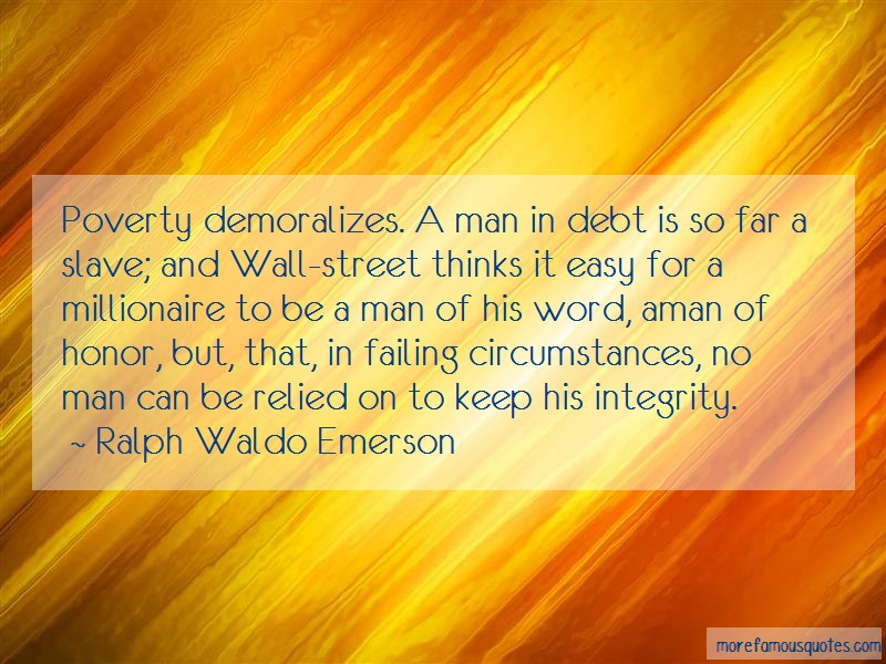 Ralph Waldo Emerson Quotes: Poverty demoralizes a man in debt is so