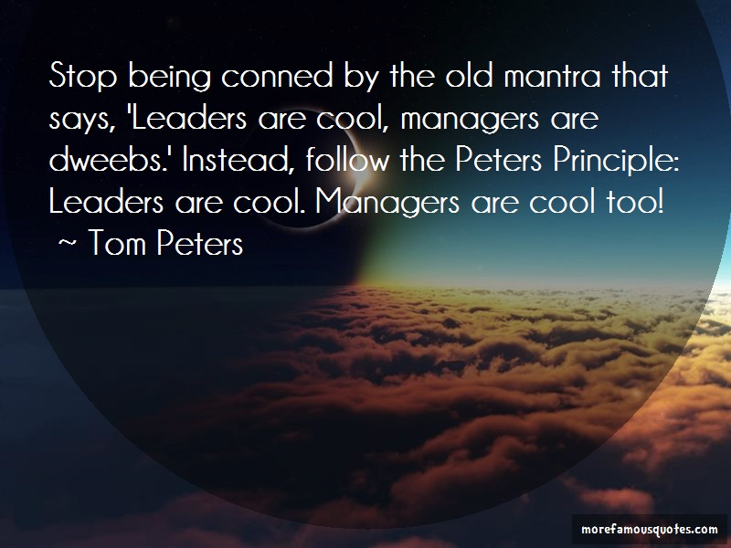 Tom Peters Quotes: Stop Being Conned By The Old Mantra That