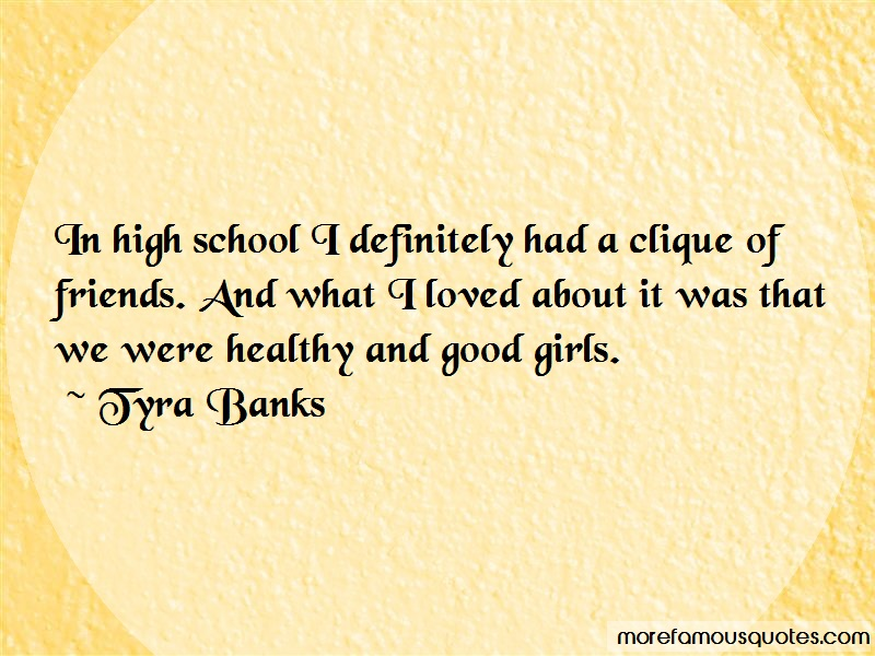 Tyra Banks Quotes: In high school i definitely had a clique