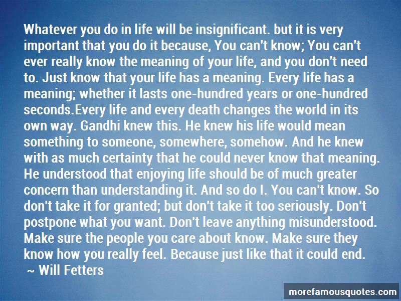 Will Fetters Quotes: Whatever You Do In Life Will Be