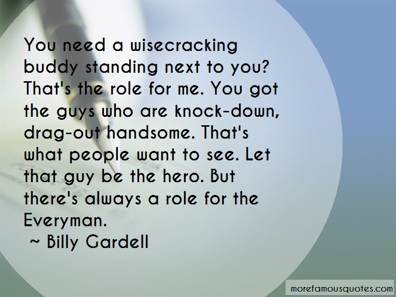Billy Gardell Quotes: You need a wisecracking buddy standing