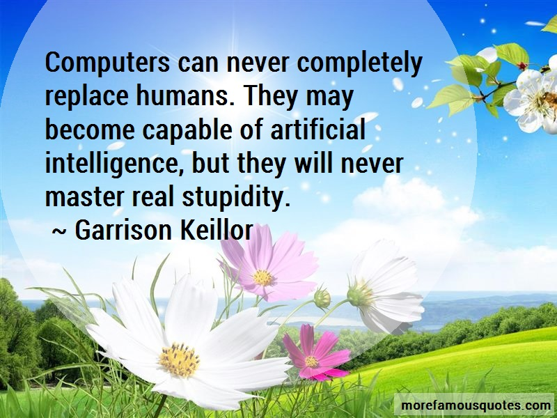 Garrison Keillor Quotes: Computers can never completely replace