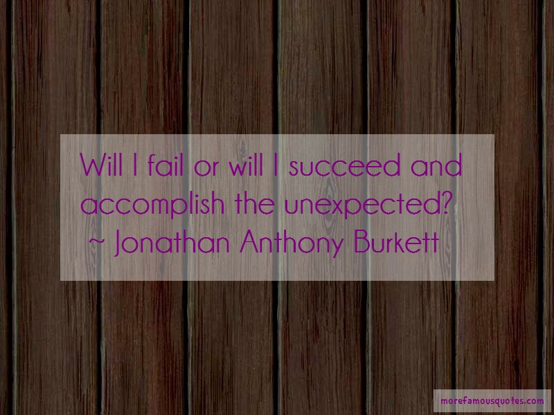 Jonathan Anthony Burkett Quotes: Will i fail or will i succeed and