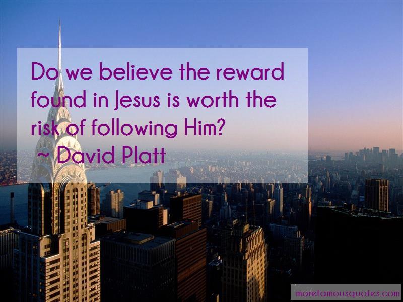 David Platt Quotes: Do We Believe The Reward Found In Jesus