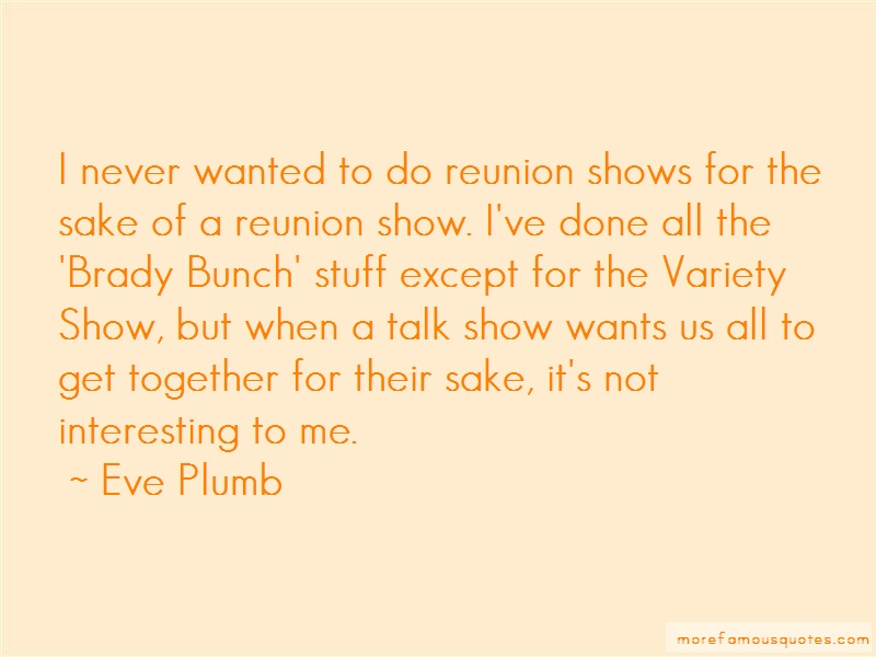 Eve Plumb Quotes: I never wanted to do reunion shows for