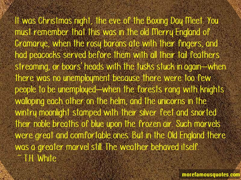 T.H. White Quotes: It was christmas night the eve of the