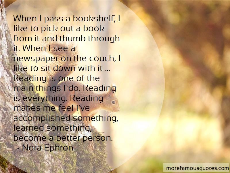 Nora Ephron Quotes: When i pass a bookshelf i like to pick