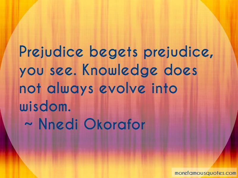Nnedi Okorafor Quotes: Prejudice Begets Prejudice You See