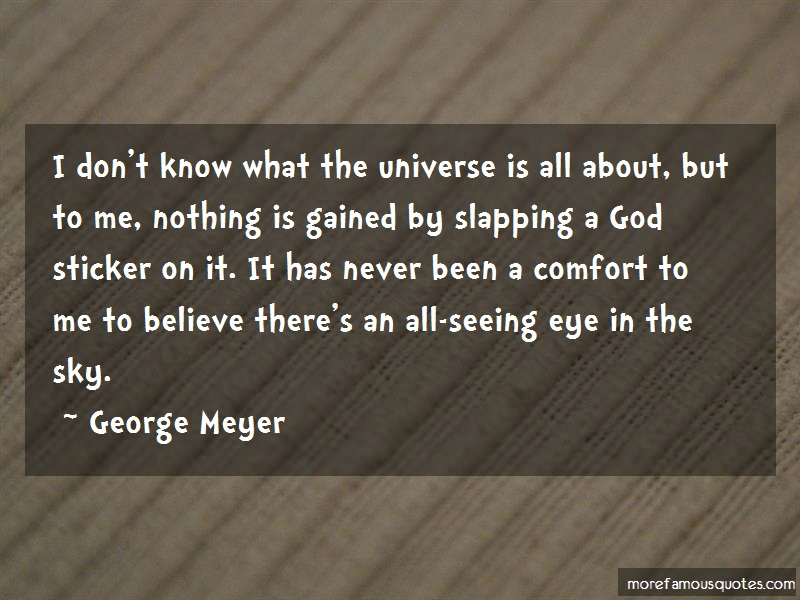 George Meyer Quotes: I Dont Know What The Universe Is All