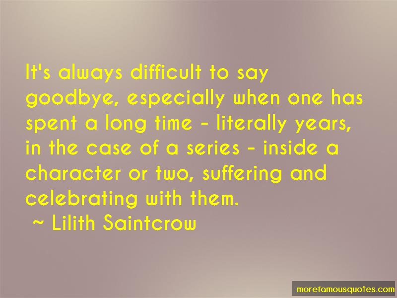 Lilith Saintcrow Quotes: Its always difficult to say goodbye