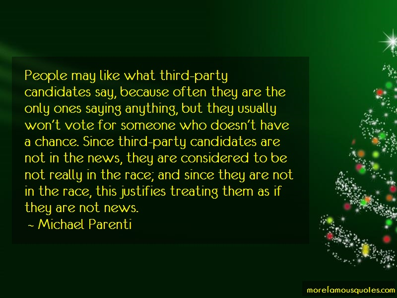 Michael Parenti Quotes: People may like what third party