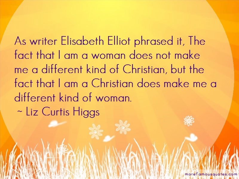 Liz Curtis Higgs Quotes: As writer elisabeth elliot phrased it