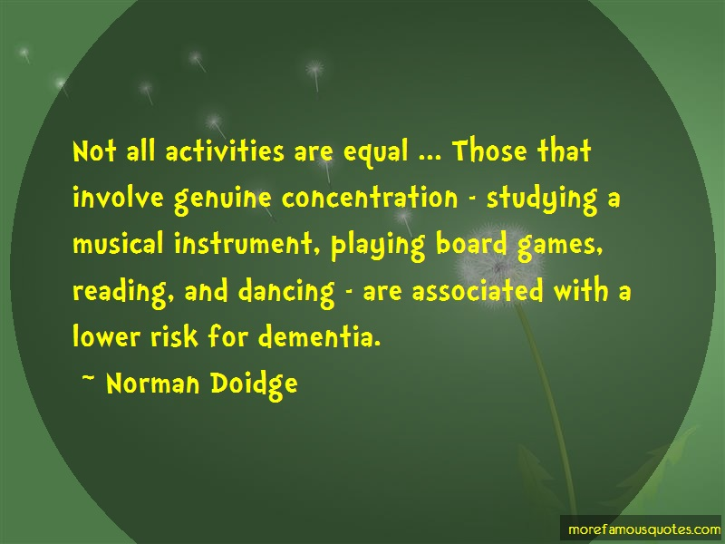 Norman Doidge Quotes: Not All Activities Are Equal Those That