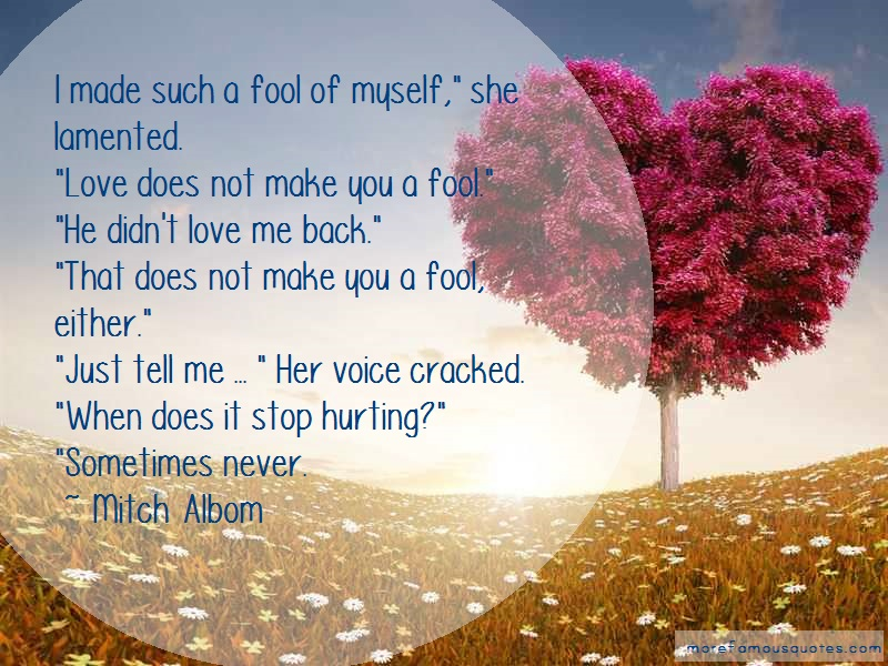 Mitch Albom Quotes: I made such a fool of myself she