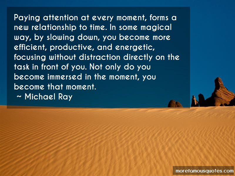 Michael Ray Quotes: Paying attention at every moment forms a