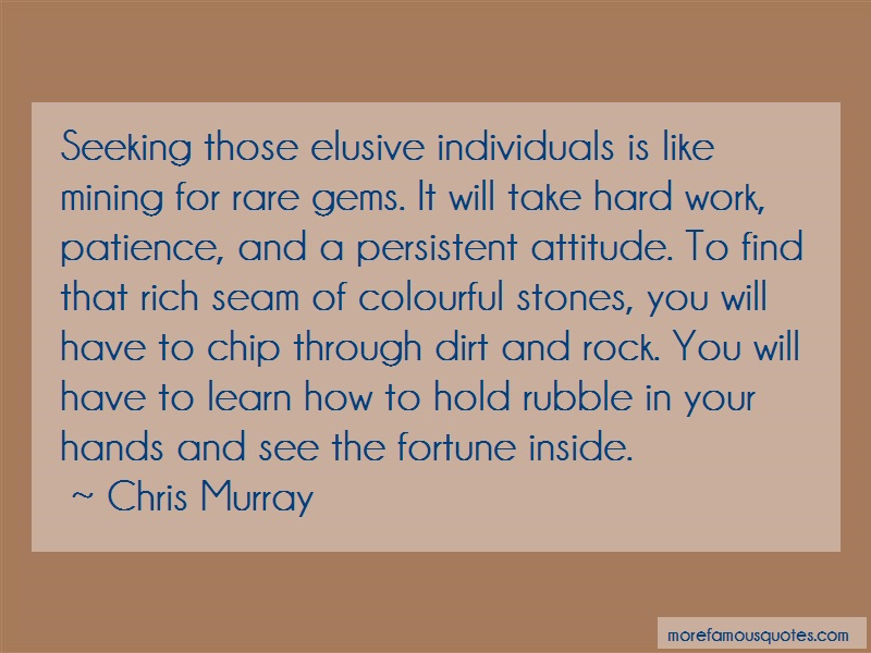 Chris Murray Quotes: Seeking those elusive individuals is