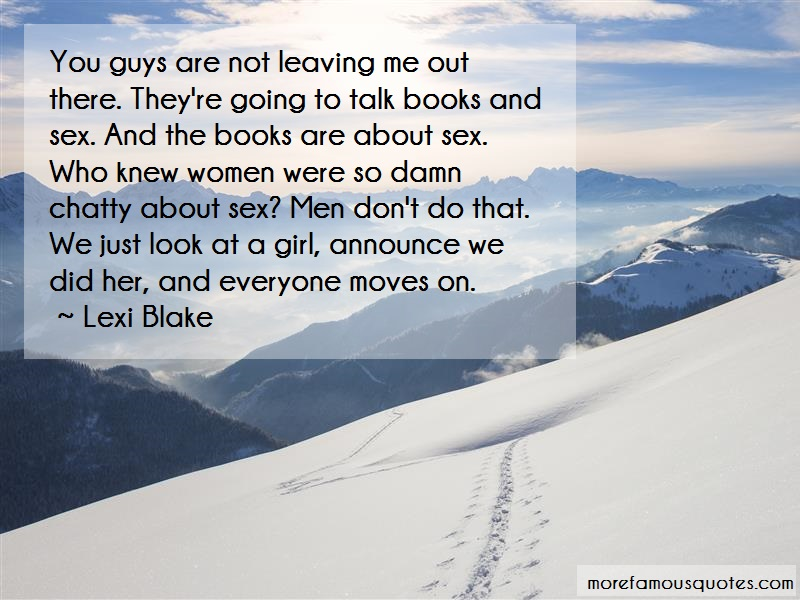 Lexi Blake Quotes: You guys are not leaving me out there