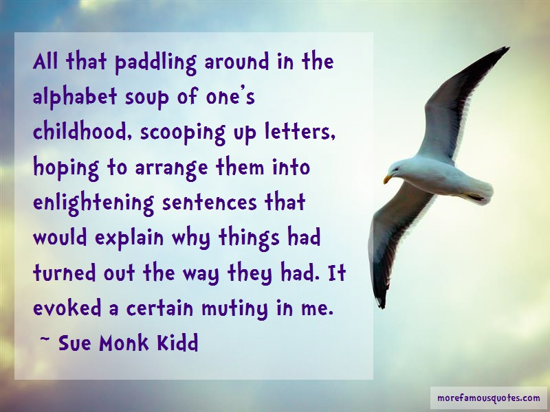 Sue Monk Kidd Quotes: All That Paddling Around In The Alphabet