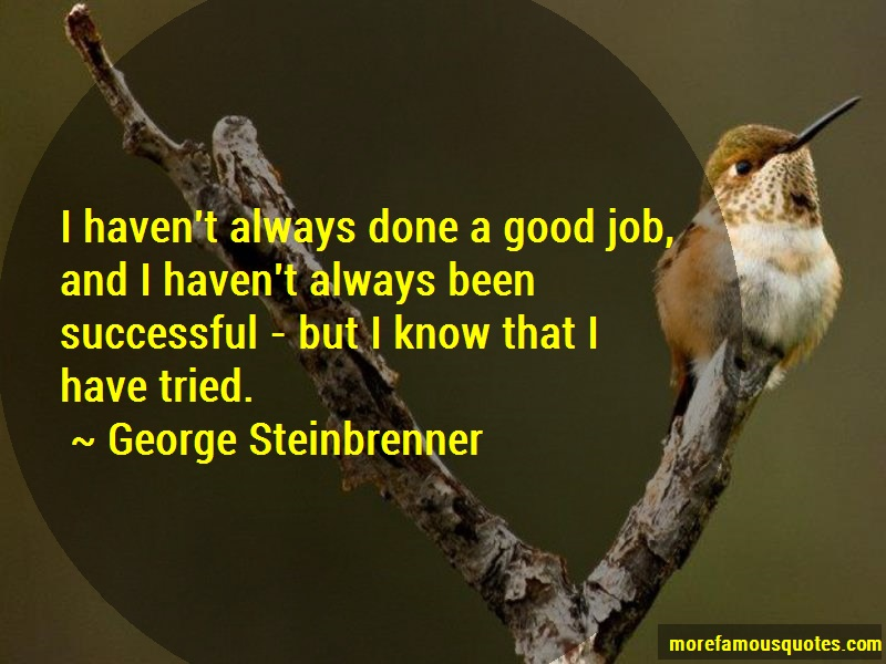 George Steinbrenner Quotes: I Havent Always Done A Good Job And I