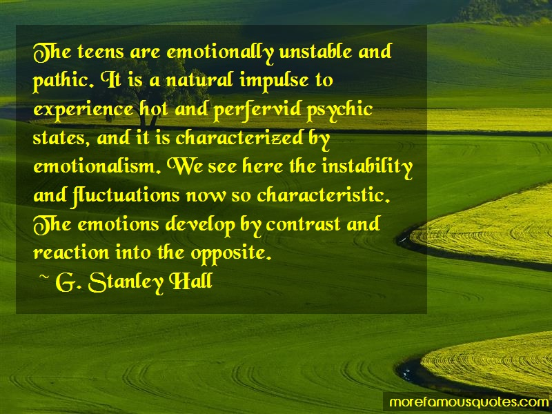 G. Stanley Hall Quotes: The Teens Are Emotionally Unstable And