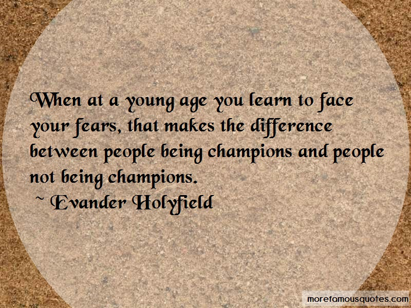 Evander Holyfield Quotes: When at a young age you learn to face