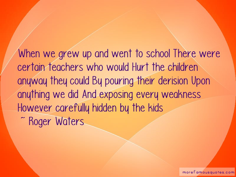 Roger Waters Quotes: When we grew up and went to school there