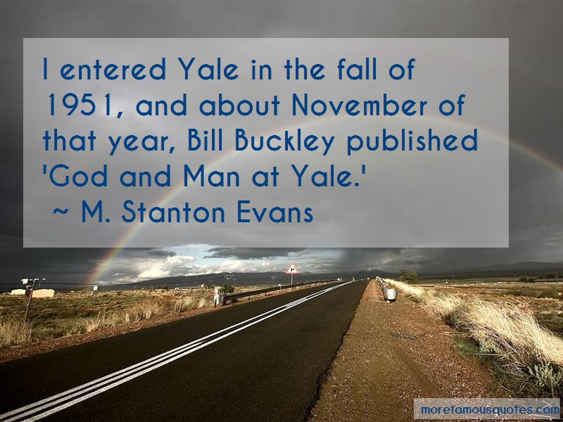 M. Stanton Evans Quotes: I entered yale in the fall of 1951 and