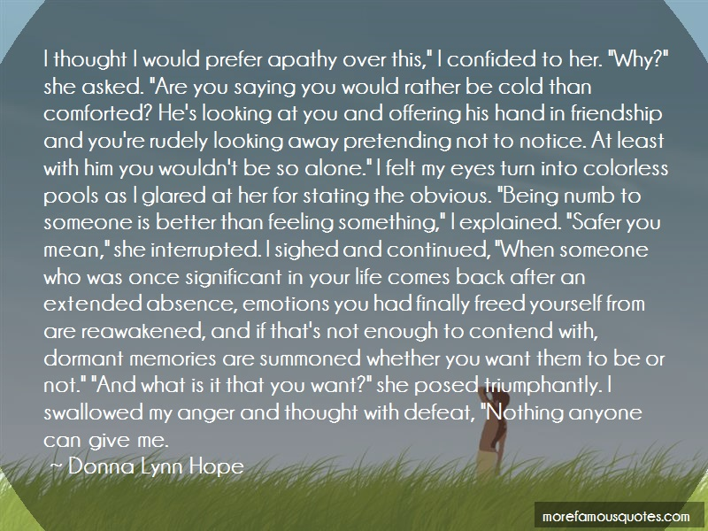 Donna Lynn Hope Quotes: I thought i would prefer apathy over
