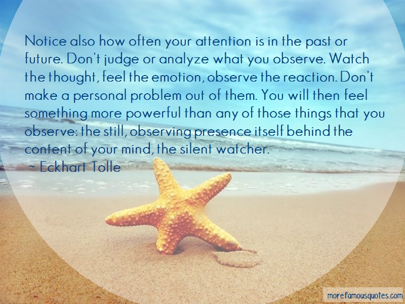 Eckhart Tolle Quotes: Notice also how often your attention is