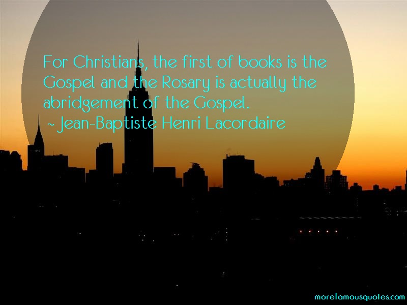 Jean-Baptiste Henri Lacordaire Quotes: For christians the first of books is the