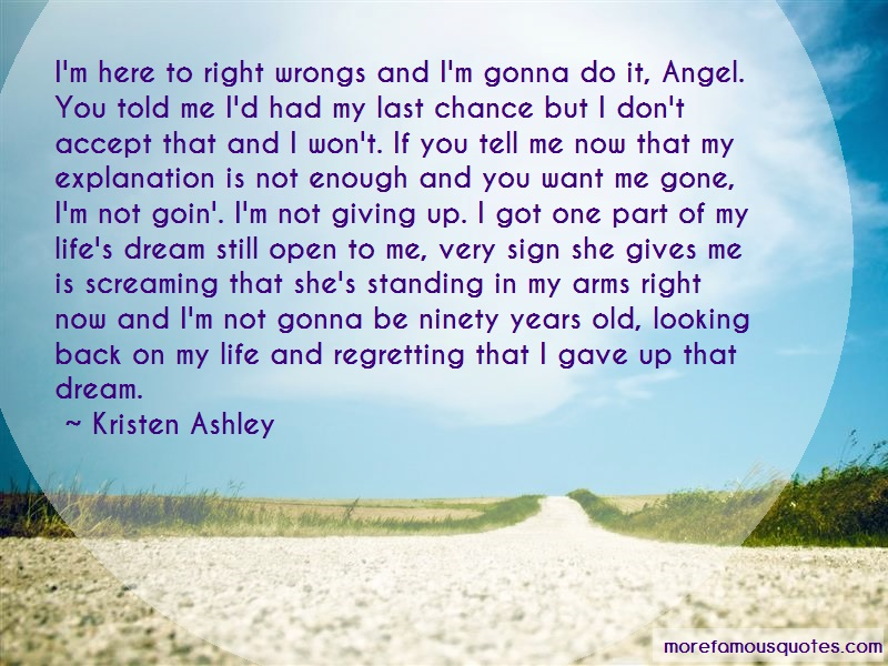 Kristen Ashley Quotes: Im Here To Right Wrongs And Im Gonna Do