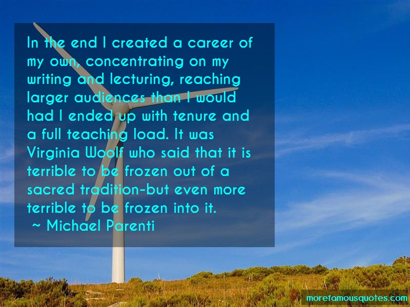 Michael Parenti Quotes: In the end i created a career of my own