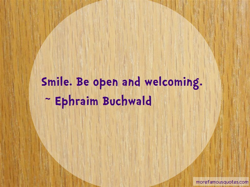Ephraim Buchwald Quotes: Smile Be Open And Welcoming