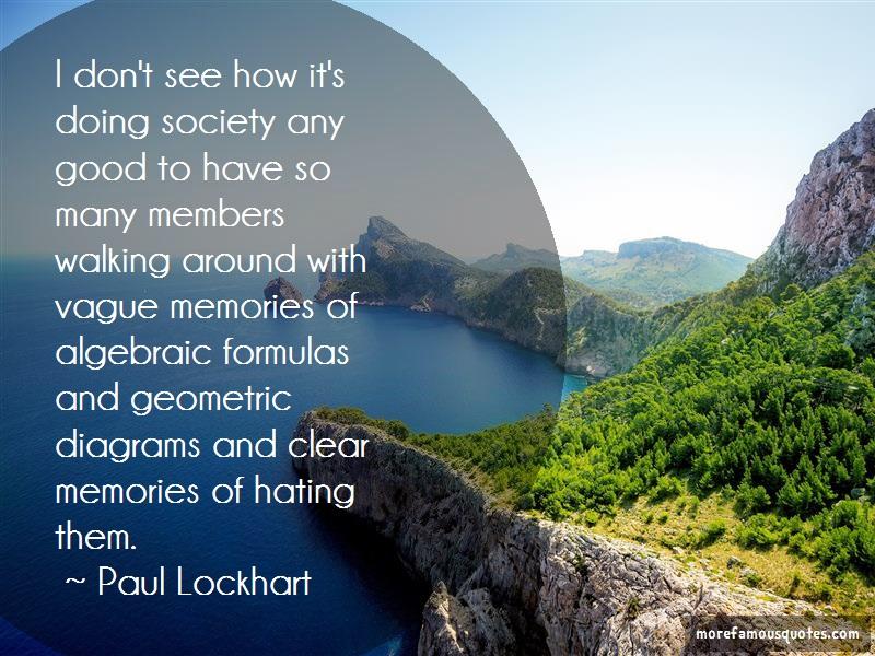 Paul Lockhart Quotes: I dont see how its doing society any