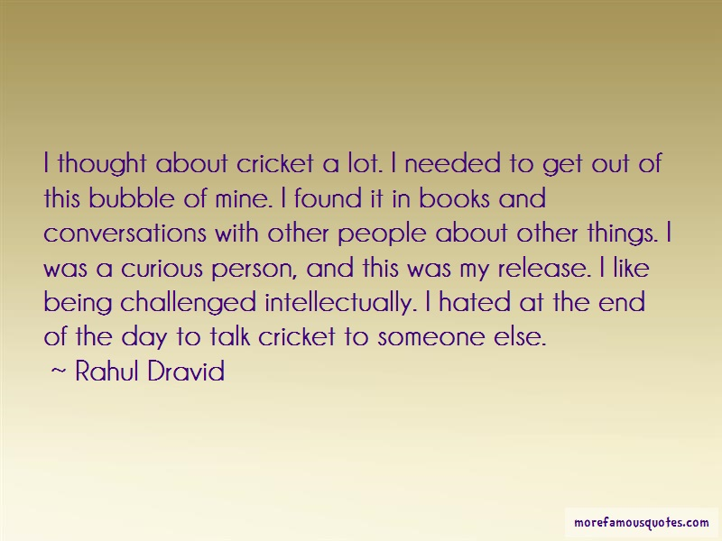 Rahul Dravid Quotes: I thought about cricket a lot i needed