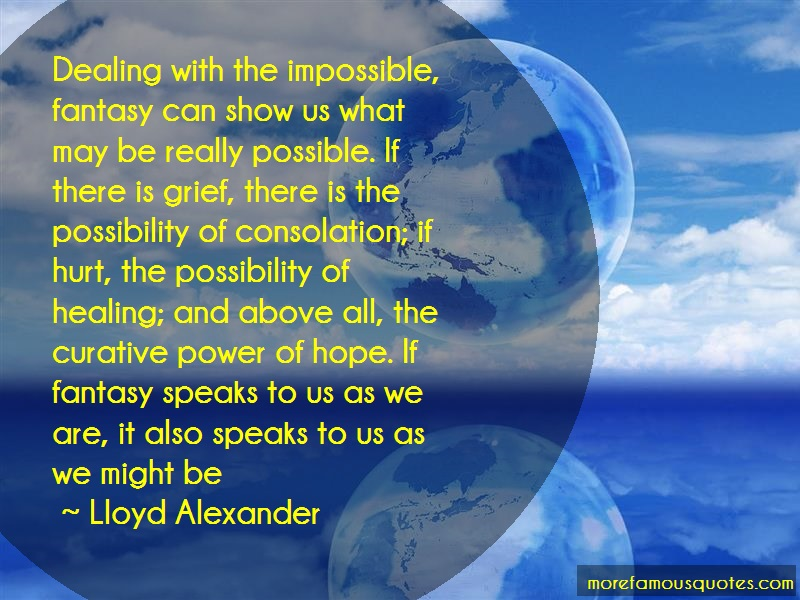 Lloyd Alexander Quotes: Dealing with the impossible fantasy can