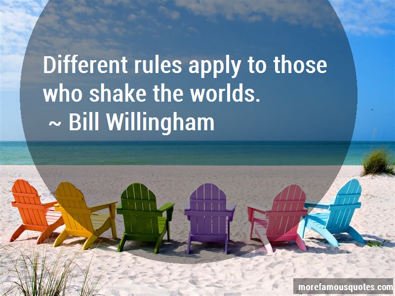 Bill Willingham Quotes: Different Rules Apply To Those Who Shake