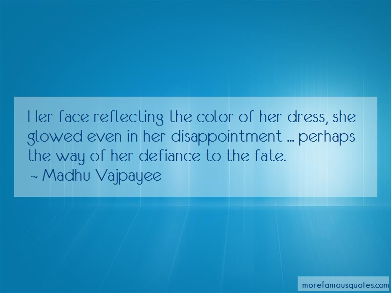 Madhu Vajpayee Quotes: Her face reflecting the color of her