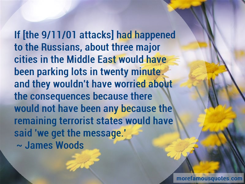 James Woods Quotes: If the 9 11 01 attacks had happened to