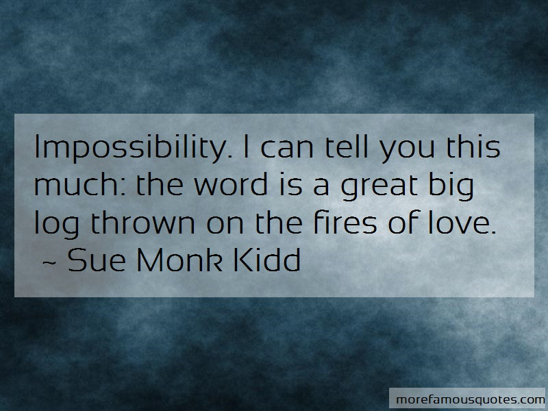 Sue Monk Kidd Quotes: Impossibility I Can Tell You This Much