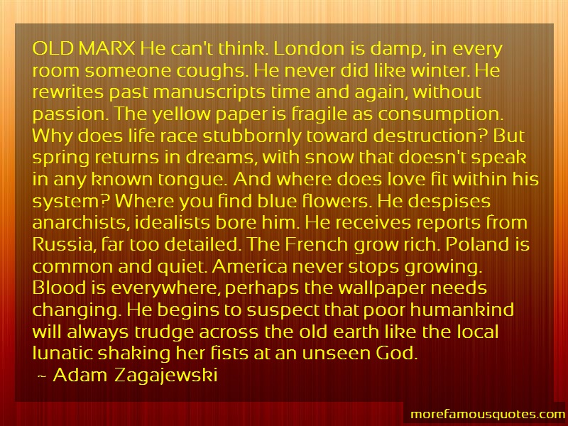 Adam Zagajewski Quotes: Old marx he cant think london is damp in