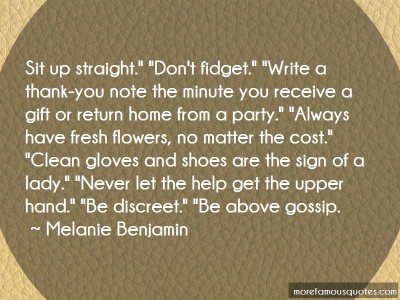 Melanie Benjamin Quotes: Sit up straight dont fidget write a