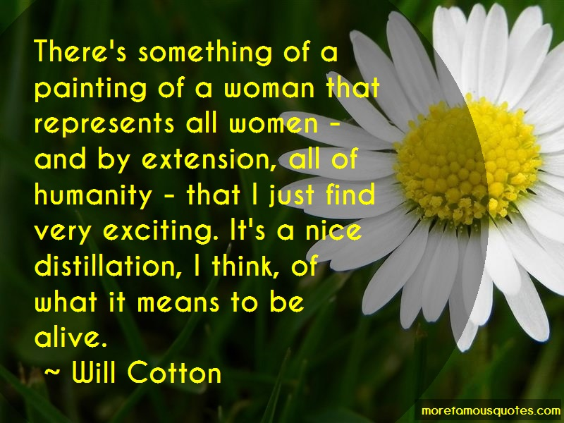 Will Cotton Quotes: Theres something of a painting of a