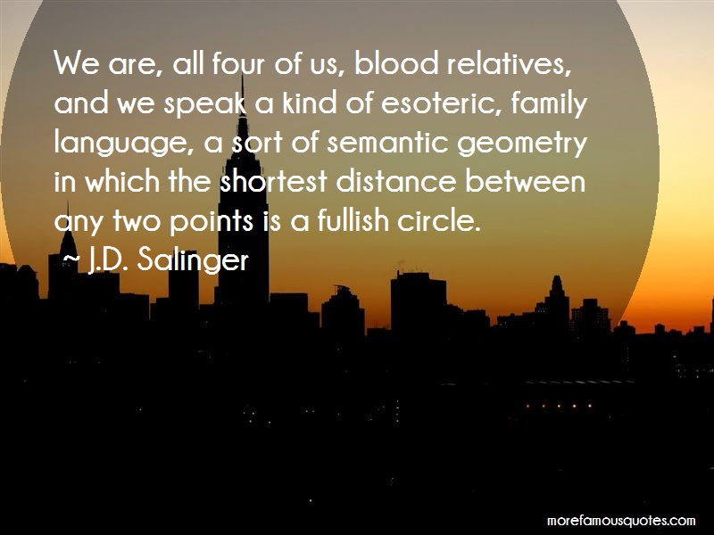 J.D. Salinger Quotes: We are all four of us blood relatives