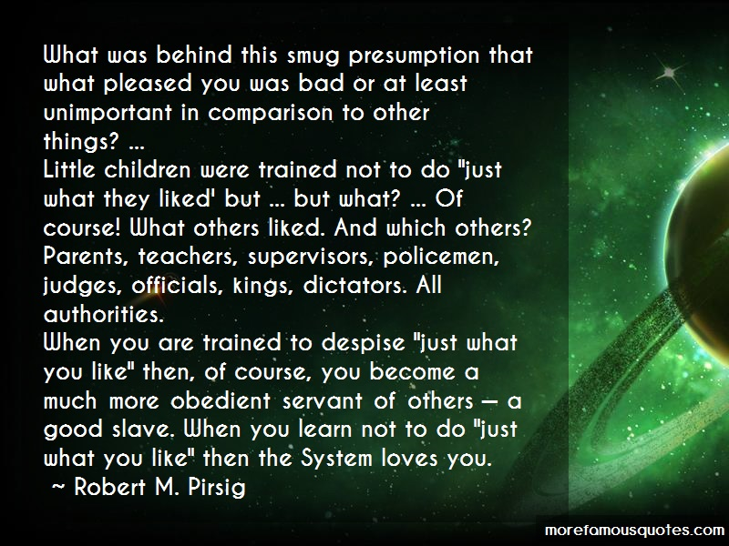 Robert M. Pirsig Quotes: What Was Behind This Smug Presumption
