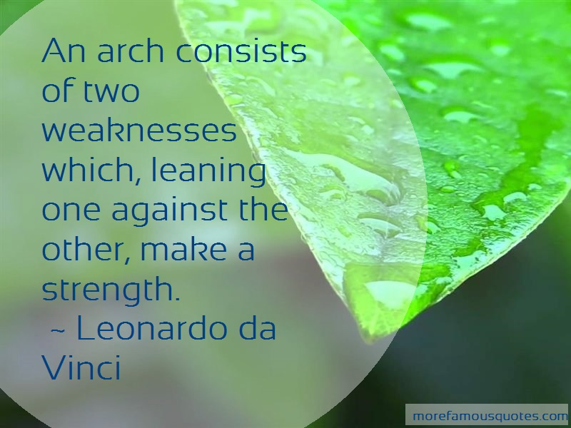 Leonardo Da Vinci Quotes: An arch consists of two weaknesses which