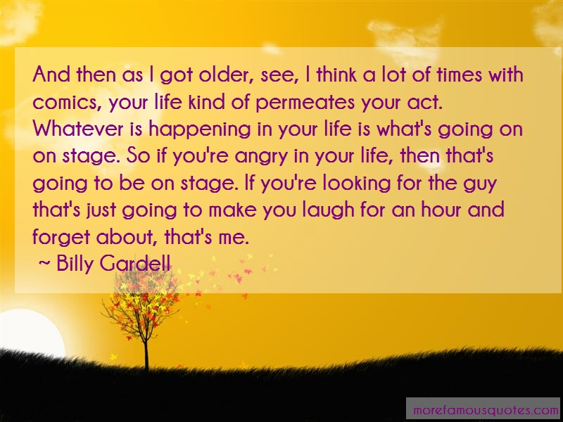 Billy Gardell Quotes: And then as i got older see i think a