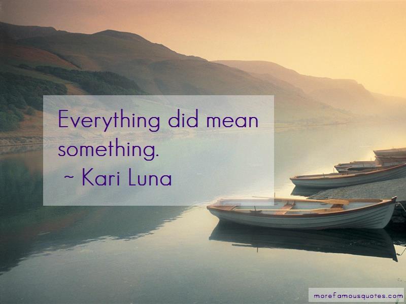 Kari Luna Quotes: Everything Did Mean Something
