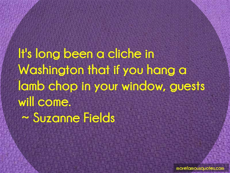Suzanne Fields Quotes: Its Long Been A Cliche In Washington
